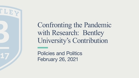 Thumbnail for entry Policies and Politics - Confronting the Pandemic with Research: Bentley University's Contribution - February 26, 2021