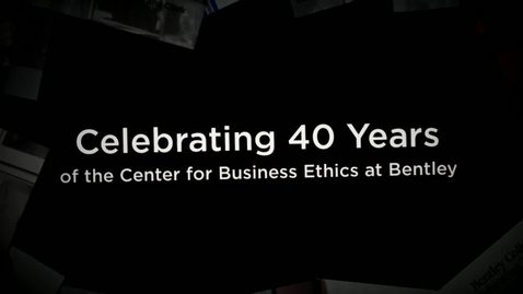 Thumbnail for entry Celebrating 40 Years of the Center for Business Ethics at Bentley - July 2016