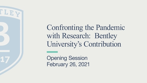 Thumbnail for entry Opening Session - Confronting the Pandemic with Research: Bentley University's Contribution - February 26, 2021
