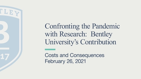 Thumbnail for entry Costs and Consequences - Confronting the Pandemic with Research: Bentley University's Contribution - February 26, 2021
