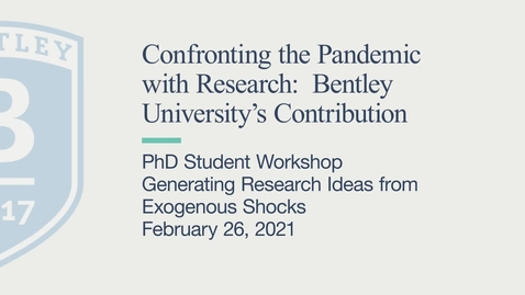Thumbnail for entry PhD Workshop - Confronting the Pandemic with Research: Bentley University's Contribution - February 26, 2021
