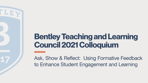 Thumbnail for entry Ask, Show, & Reflect: Using Formative Feedback to Enhance Student Engagement and Learning