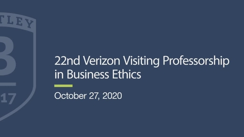 Thumbnail for entry 22nd Verizon Visiting Professorship in Business Ethics - October 27, 2020