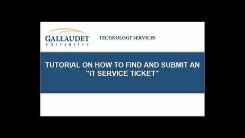 "Thumbnail for entry Tutorial Finding and submitting an ""IT Service Ticket"" from mygallaudet"