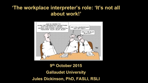 Thumbnail for entry Jules Dickinson - The workplace interpreter's role:  It's not all about work! - 10/9/16