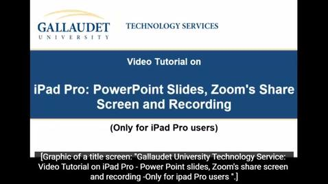Thumbnail for entry Video Tutorial on iPad Pro: Power Point Slides, Zoom's Share Screen and Recording (Only for iPad Pro users)