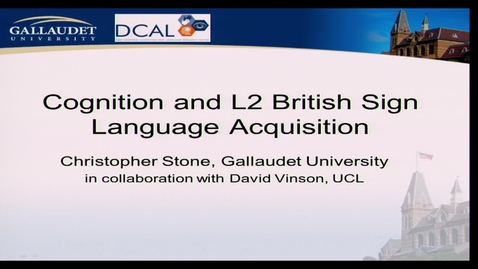 Thumbnail for entry Christoper Stone - Cognition and L2 BSL Acquisition - 4/15/14