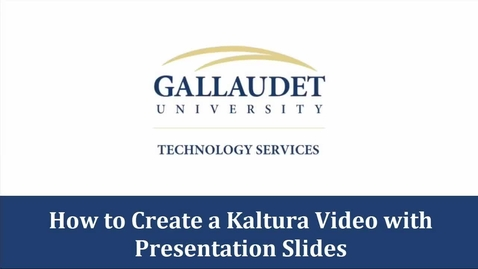 Thumbnail for entry How to create and edit a Kaltura video with presentation slides - my,Gallaudet