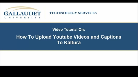 Thumbnail for entry Video Tutorial on: How To Upload Youtube Videos and Captions To Kaltura