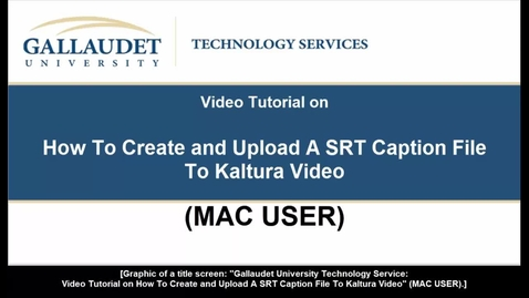"""Thumbnail for entry Video Tutorial On """"How To Create and Upload A SRT Captin File to Kaltura Video (MAC USER)"""