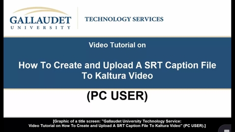"""Thumbnail for entry Video Tutorial on """"How To Create and Upload A SRT Caption File To Kaltura Video (PC USER)"""