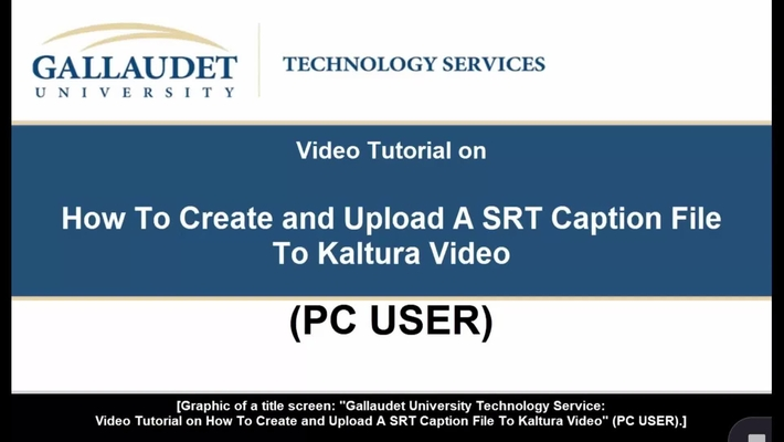 """Video Tutorial on """"How To Create and Upload A SRT Caption File To Kaltura Video (PC USER)"""