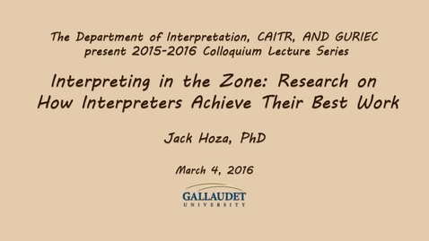 Thumbnail for entry Jack Hoza - Interpreting in the Zone: Research on How Interpreters Achieve Their Best Work - 3/4/16