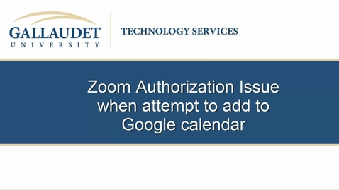 Thumbnail for entry Zoom Authorization Issue when attempt to add to Google calendar
