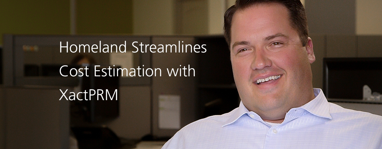 Homeland Streamlines Cost Estimation with XactPRM