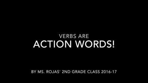 Thumbnail for entry Verbs are Action Words by Ms. Rojas' 2nd Grade 2016