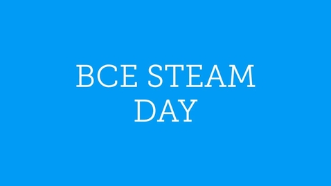 Thumbnail for entry BCE STEAM Day 2018