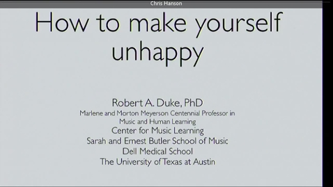 Thumbnail for entry Dr. Bob Duke- How To Make Yourself Unhappy