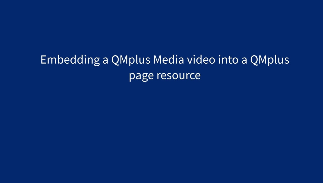 Embedding a QMplus Media video into a QMplus page resource