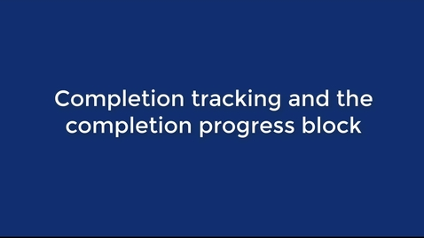 Thumbnail for entry Completion Tracking and the Completion Progress block
