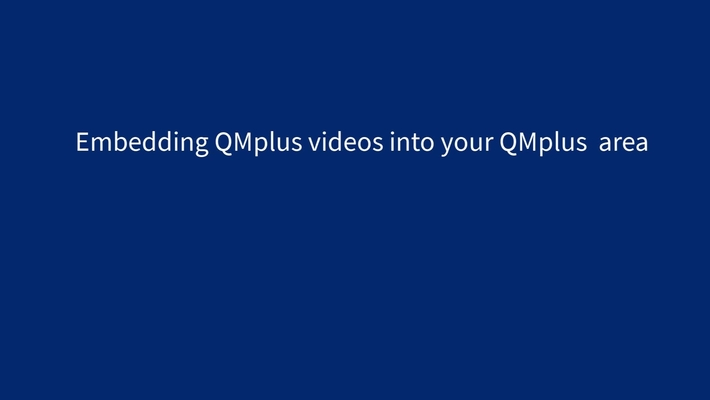 Embedding QMplus Media videos into QMplus