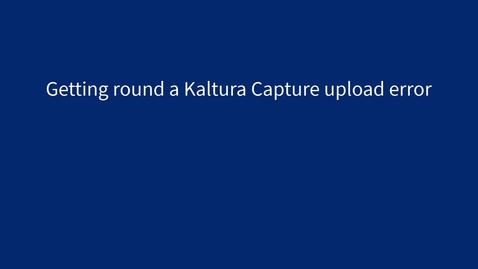 Thumbnail for entry Kaltura Capture - We are unable to connect right now - error