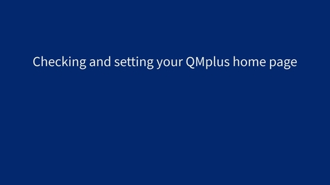 Thumbnail for entry Checking and setting your QMplus home page