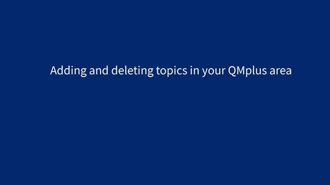 Thumbnail for entry Adding and deleting topics in your QMplus area