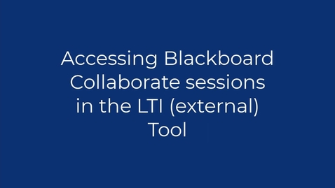 Thumbnail for entry Accessing Blackboard Collaborate sessions in the LTI (external) tool
