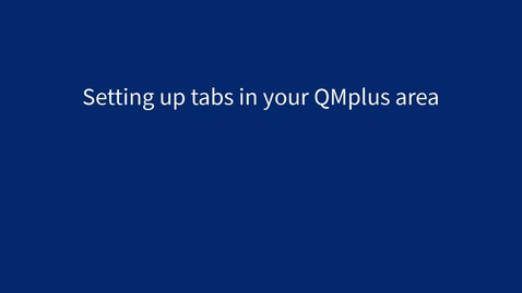 Thumbnail for entry Setting up tabs in your QMplus area