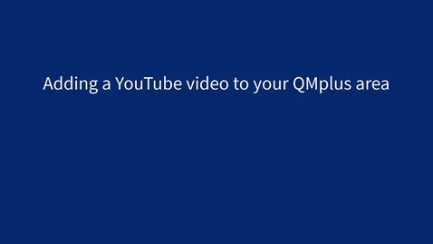 Thumbnail for entry Adding a YouTube video to your QMplus area