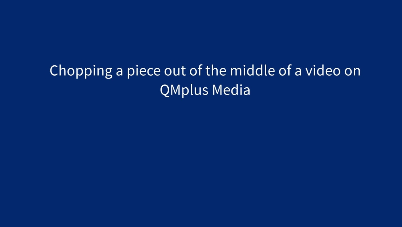 Chopping and splicing in QMplus Media