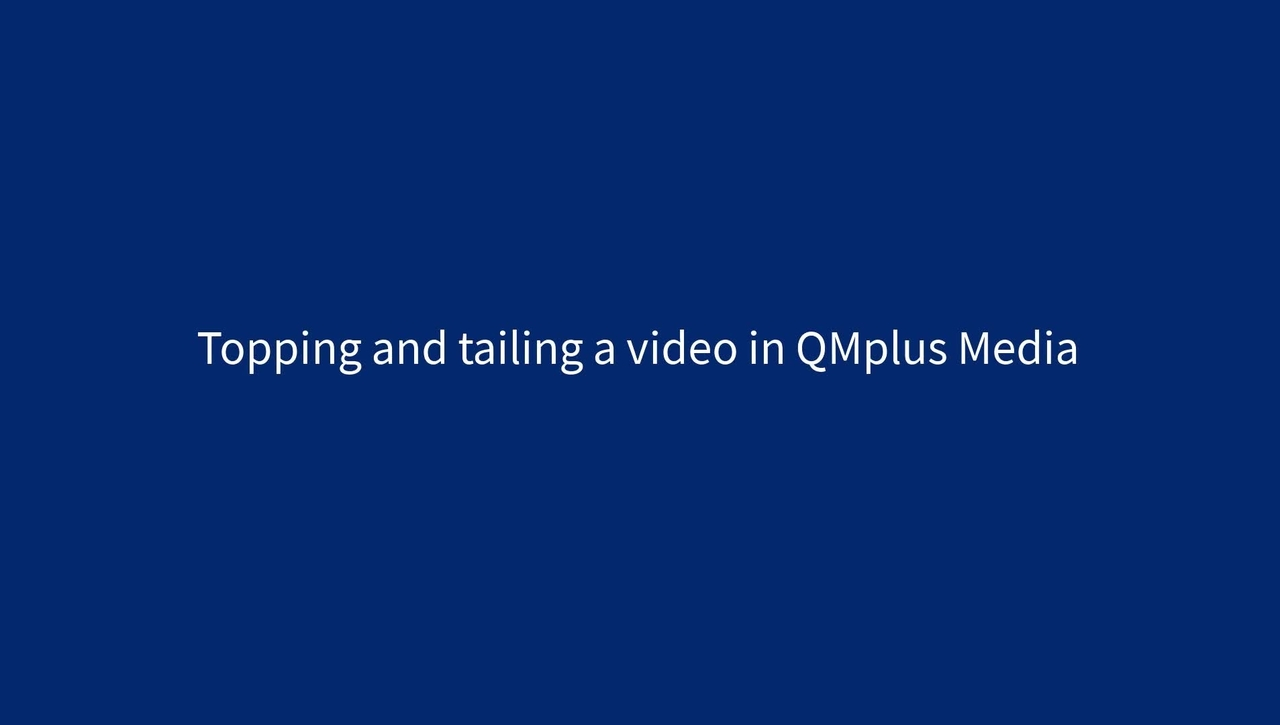 Topping and tailing a video in QMplus Media