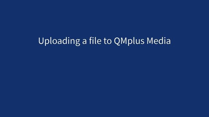 Uploading a file to QMplus Media/Kaltura