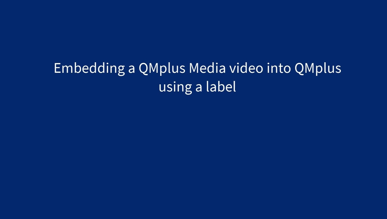 Embedding a QMplus Media video into QMplus using a label