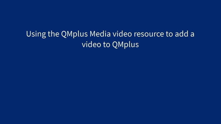 Embedding a video using the QMplus Media Video resource