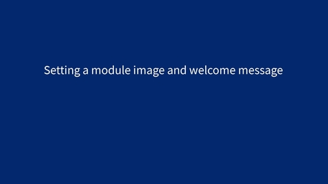 Thumbnail for entry Setting up your module image and welcome message