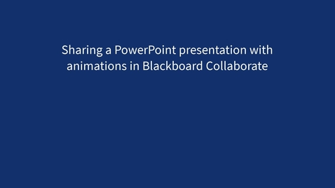 Thumbnail for entry Sharing a PowerPoint presentation with animations in Blackboard Collaborate