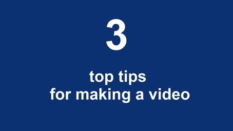 Thumbnail for entry 3 Top tips for making a video