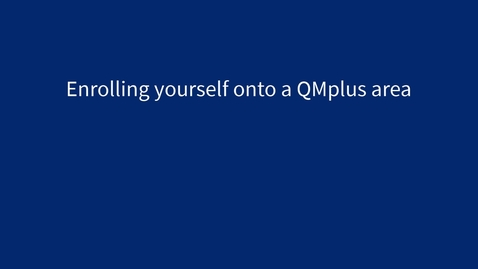 Thumbnail for entry Enrolling yourself onto a QMplus area