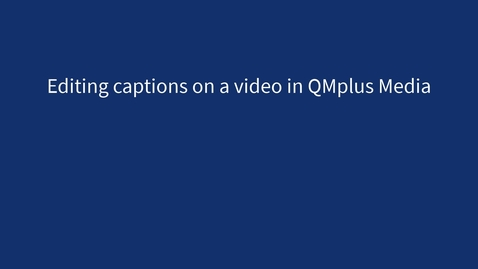 Thumbnail for entry Editing captions on QMplus Media