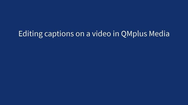 Editing captions on QMplus Media