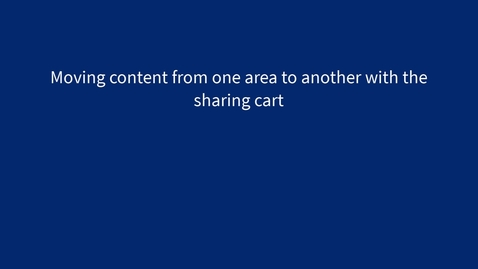 Thumbnail for entry Moving content from one area to another with the sharing cart