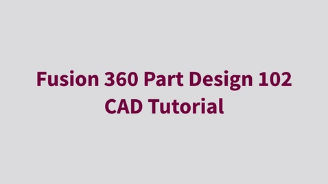 Thumbnail for entry Fusion 360 Part Design 102 - CAD Tutorial