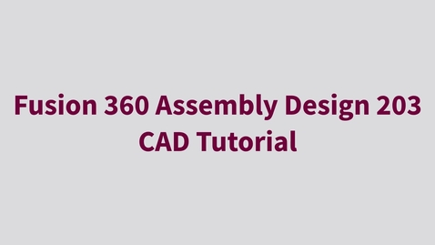 Thumbnail for entry Fusion 360 Assembly Design 203 - CAD Tutorial