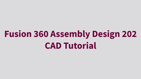 Thumbnail for entry Fusion 360 Assembly Design 202 - CAD Tutorial