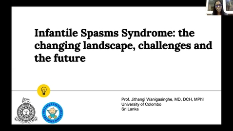 Thumbnail for entry Infantile Spasms Syndrome: the changing landscape, challenges and the future, Dr. Wanigasinghe, September 24, 2021
