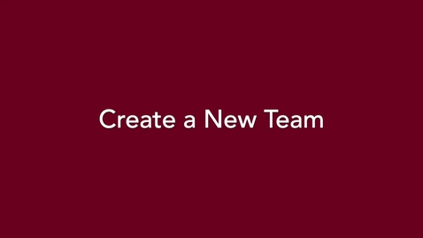 Thumbnail for entry Microsoft Teams: Create a New Team