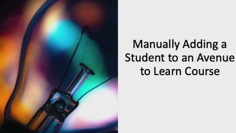 Thumbnail for entry Manually Adding a Student to an Avenue to Learn Course
