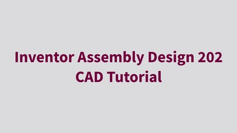 Thumbnail for entry Inventor Assembly Design 202 - CAD Tutorial